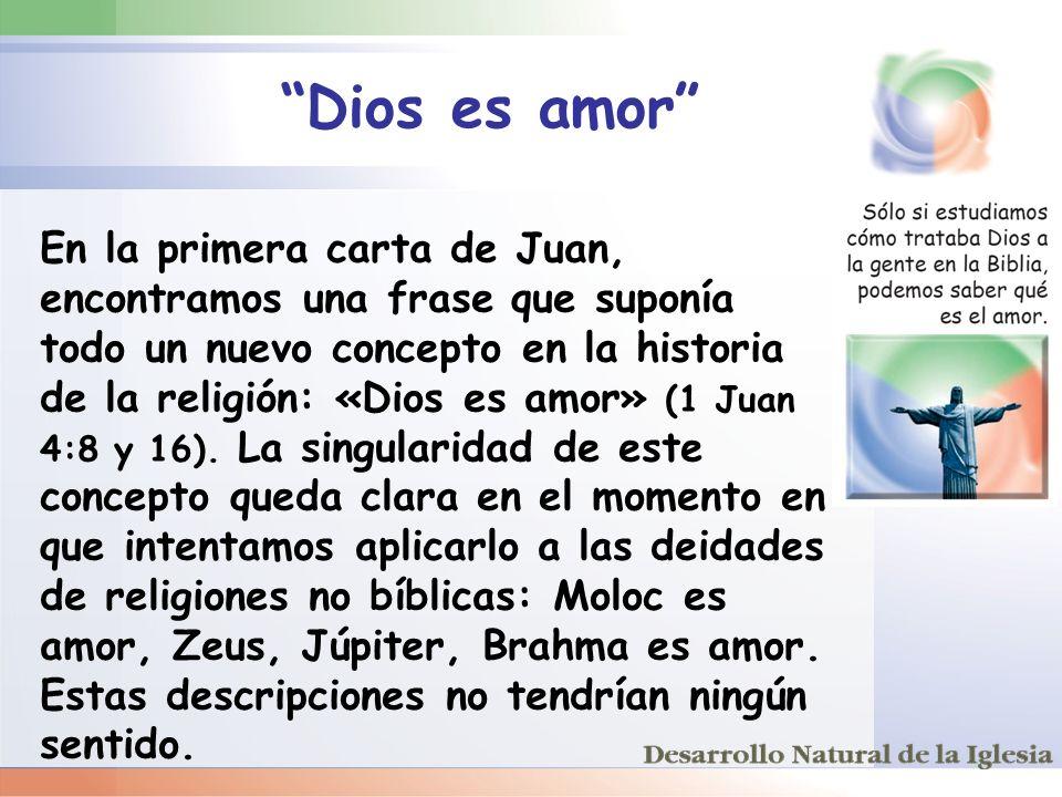 Dios es amor En la primera carta de Juan, encontramos una frase que suponía todo un nuevo concepto en la historia de la religión: «Dios es amor» (1 Ju