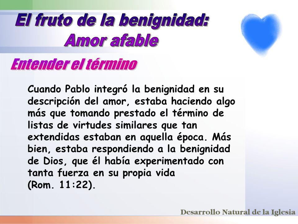 Cuando Pablo integró la benignidad en su descripción del amor, estaba haciendo algo más que tomando prestado el término de listas de virtudes similare