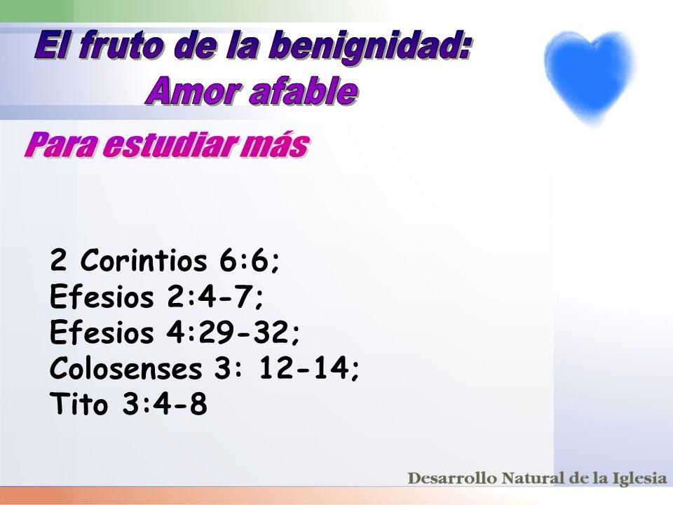2 Corintios 6:6; Efesios 2:4-7; Efesios 4:29-32; Colosenses 3: 12-14; Tito 3:4-8