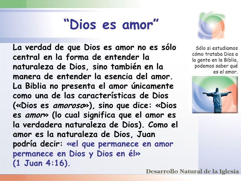 Dios es amor La verdad de que Dios es amor no es sólo central en la forma de entender la naturaleza de Dios, sino también en la manera de entender la
