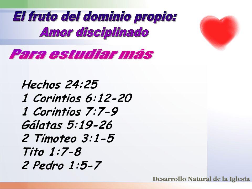 Hechos 24:25 1 Corintios 6:12-20 1 Corintios 7:7-9 Gálatas 5:19-26 2 Timoteo 3:1-5 Tito 1:7-8 2 Pedro 1:5-7