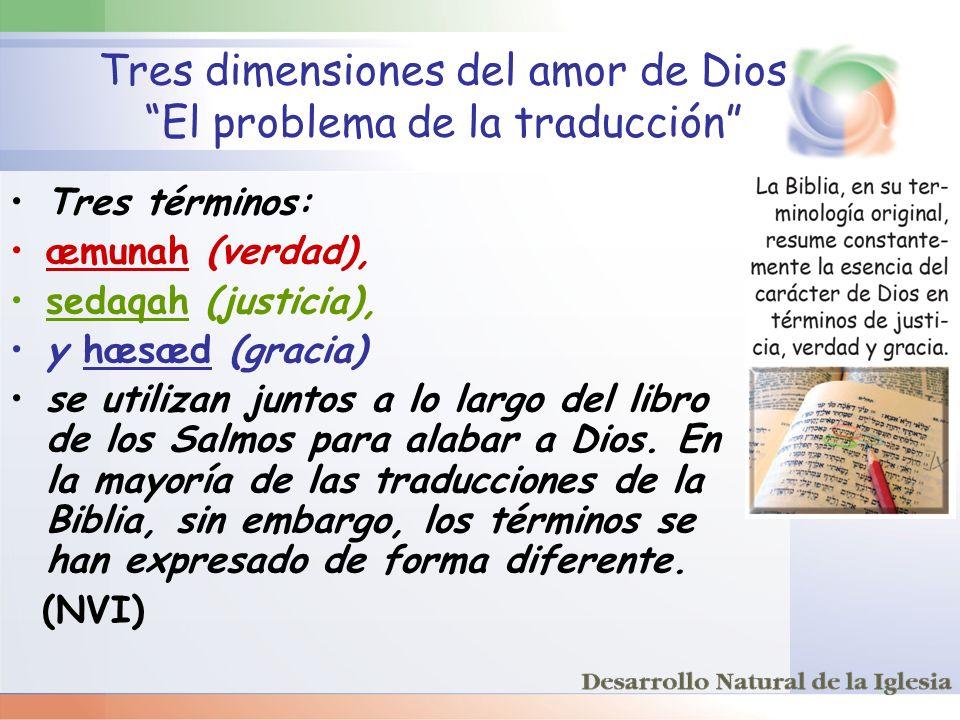 Tres dimensiones del amor de Dios El problema de la traducción Tres términos: æmunah (verdad), sedaqah (justicia), y hæsæd (gracia) se utilizan juntos