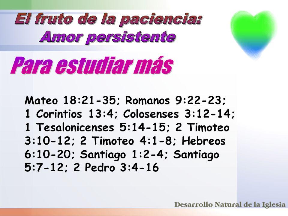 Mateo 18:21-35; Romanos 9:22-23; 1 Corintios 13:4; Colosenses 3:12-14; 1 Tesalonicenses 5:14-15; 2 Timoteo 3:10-12; 2 Timoteo 4:1-8; Hebreos 6:10-20;