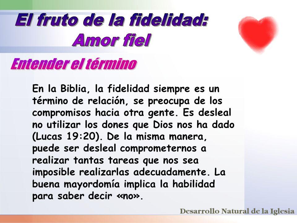 En la Biblia, la fidelidad siempre es un término de relación, se preocupa de los compromisos hacia otra gente. Es desleal no utilizar los dones que Di