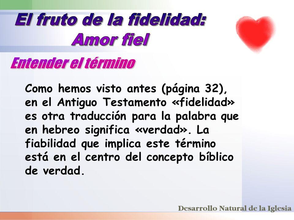 Como hemos visto antes (página 32), en el Antiguo Testamento «fidelidad» es otra traducción para la palabra que en hebreo significa «verdad». La fiabi