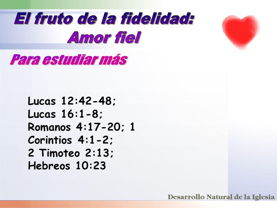 Lucas 12:42-48; Lucas 16:1-8; Romanos 4:17-20; 1 Corintios 4:1-2; 2 Timoteo 2:13; Hebreos 10:23