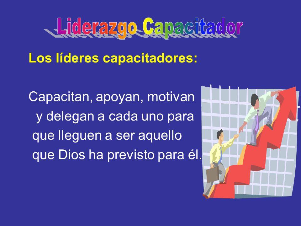 Los líderes capacitadores: Capacitan, apoyan, motivan y delegan a cada uno para que lleguen a ser aquello que Dios ha previsto para él.