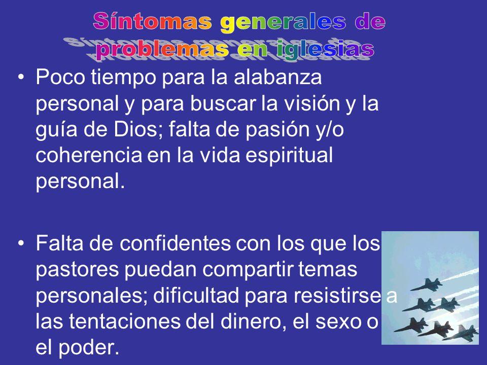 Poco tiempo para la alabanza personal y para buscar la visión y la guía de Dios; falta de pasión y/o coherencia en la vida espiritual personal. Falta