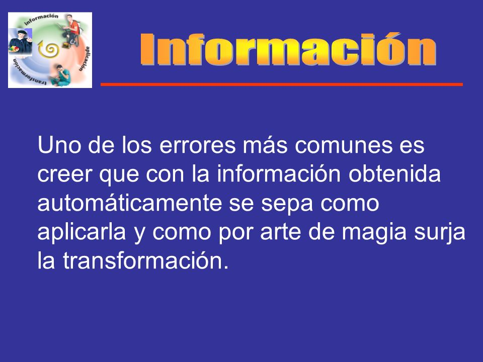 Uno de los errores más comunes es creer que con la información obtenida automáticamente se sepa como aplicarla y como por arte de magia surja la trans