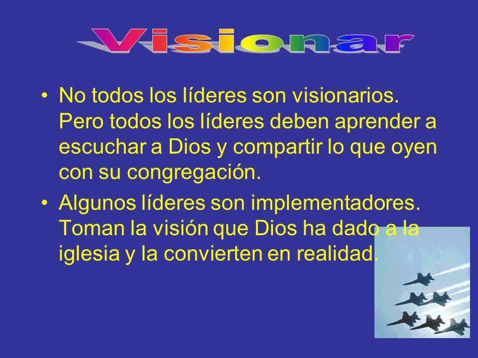 No todos los líderes son visionarios. Pero todos los líderes deben aprender a escuchar a Dios y compartir lo que oyen con su congregación. Algunos líd