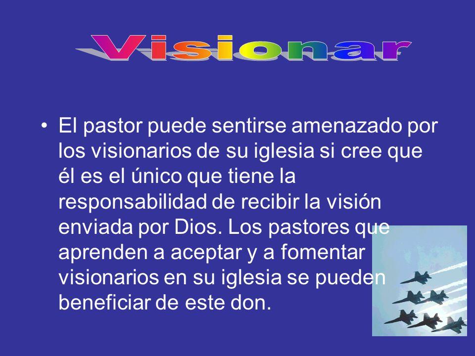El pastor puede sentirse amenazado por los visionarios de su iglesia si cree que él es el único que tiene la responsabilidad de recibir la visión envi