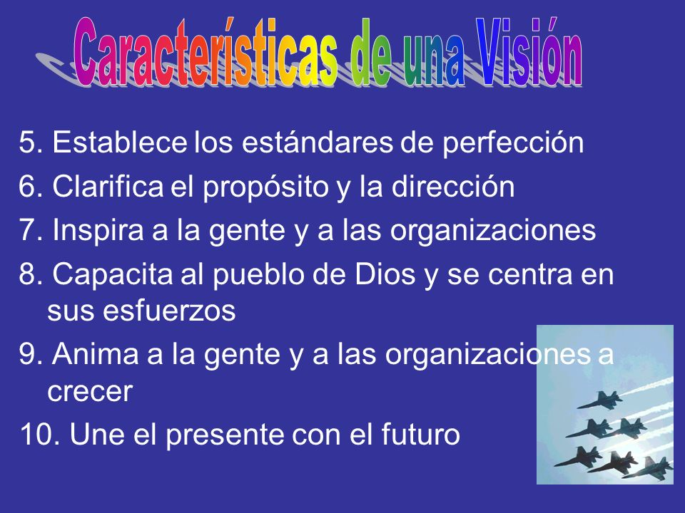 5. Establece los estándares de perfección 6. Clarifica el propósito y la dirección 7. Inspira a la gente y a las organizaciones 8. Capacita al pueblo