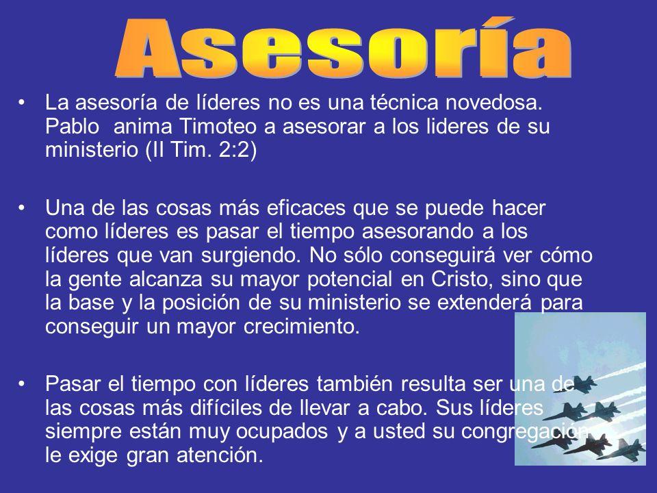 La asesoría de líderes no es una técnica novedosa. Pablo anima Timoteo a asesorar a los lideres de su ministerio (II Tim. 2:2) Una de las cosas más ef