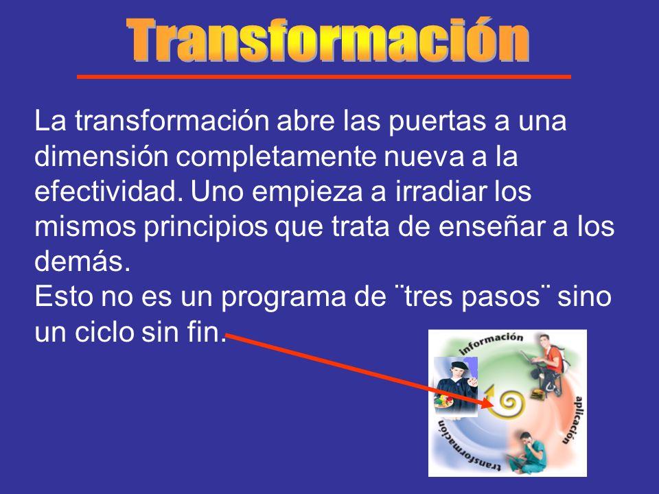 La transformación abre las puertas a una dimensión completamente nueva a la efectividad. Uno empieza a irradiar los mismos principios que trata de ens