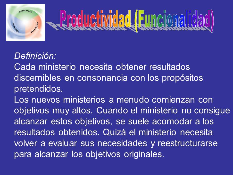 Definición: Cada ministerio necesita obtener resultados discernibles en consonancia con los propósitos pretendidos. Los nuevos ministerios a menudo co