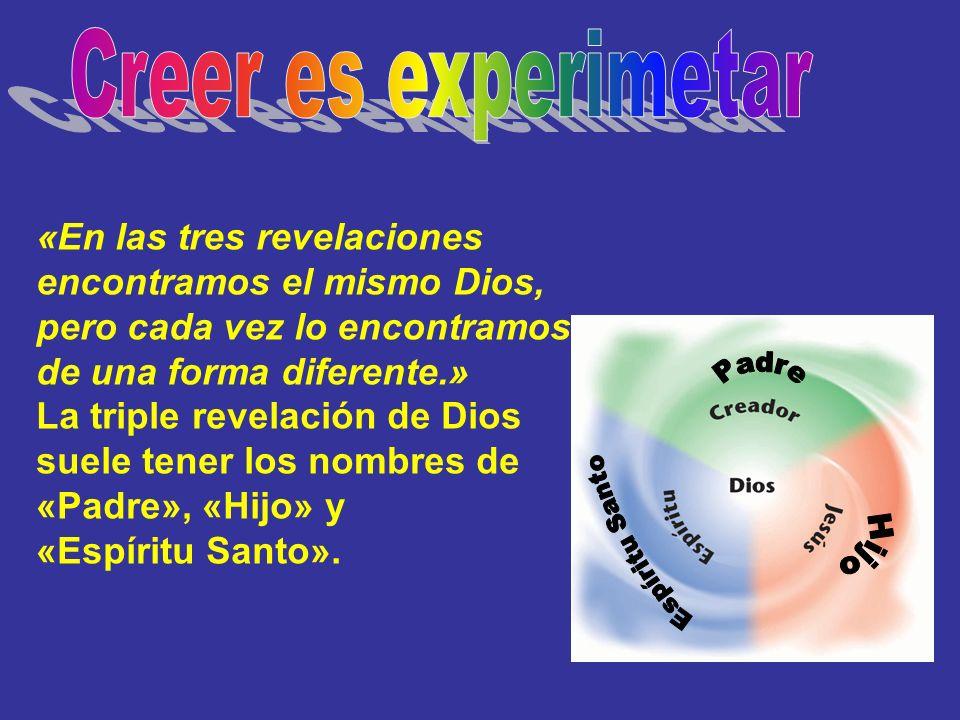 «En las tres revelaciones encontramos el mismo Dios, pero cada vez lo encontramos de una forma diferente.» La triple revelación de Dios suele tener lo
