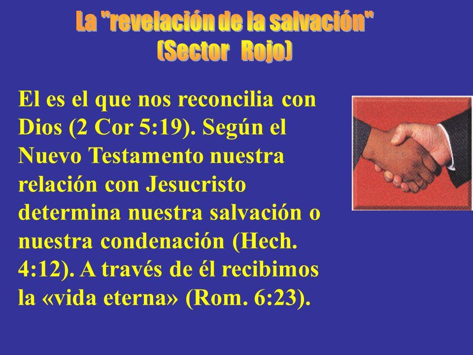 El es el que nos reconcilia con Dios (2 Cor 5:19). Según el Nuevo Testamento nuestra relación con Jesucristo determina nuestra salvación o nuestra con