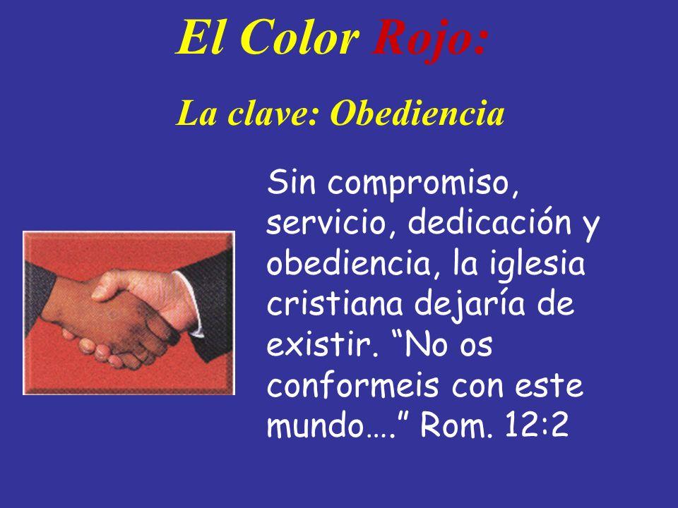 El Color Rojo: La clave: Obediencia Sin compromiso, servicio, dedicación y obediencia, la iglesia cristiana dejaría de existir. No os conformeis con e