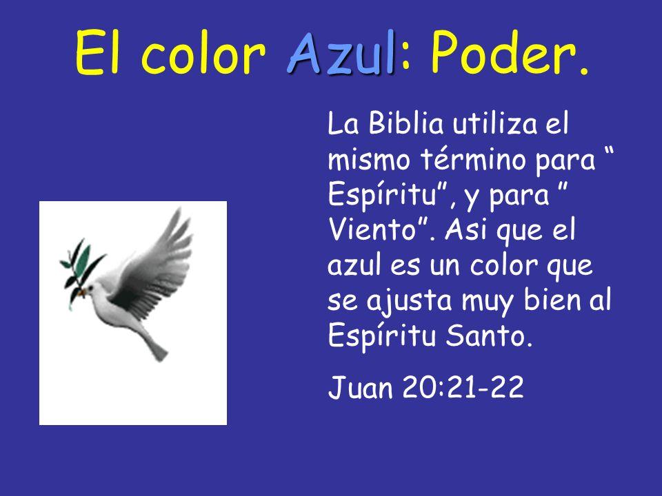 Azul El color Azul: Poder. La Biblia utiliza el mismo término para Espíritu, y para Viento. Asi que el azul es un color que se ajusta muy bien al Espí