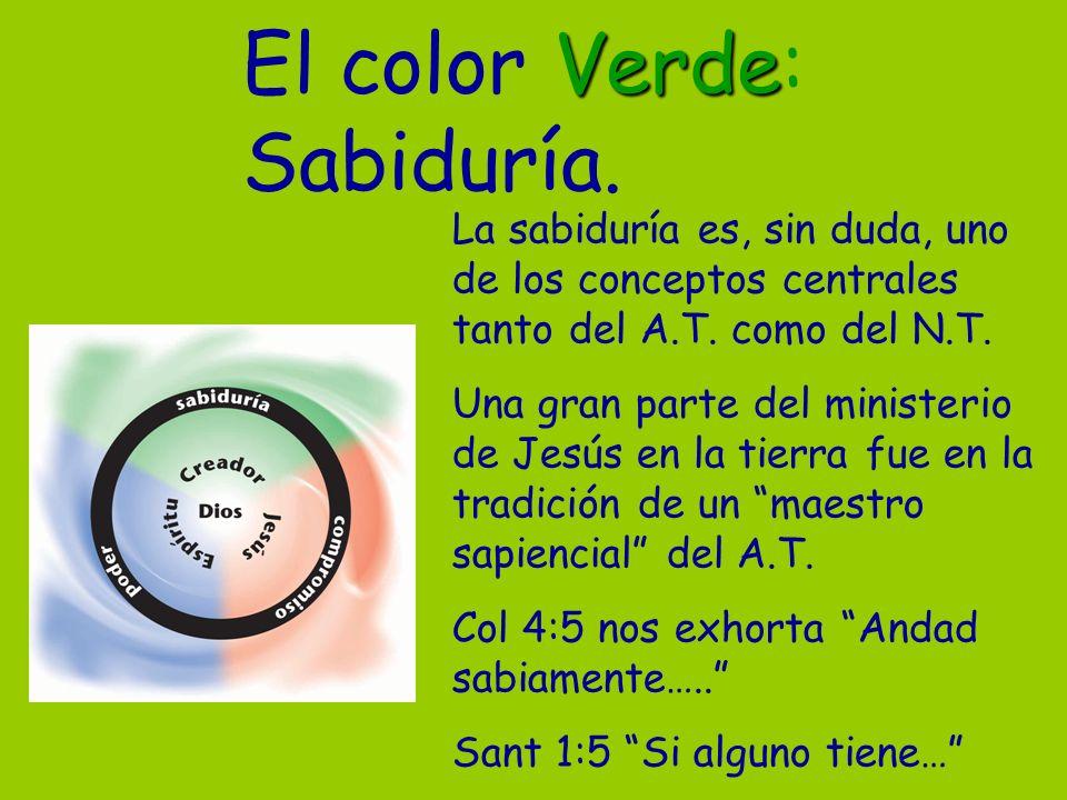 Verde El color Verde: Sabiduría. La sabiduría es, sin duda, uno de los conceptos centrales tanto del A.T. como del N.T. Una gran parte del ministerio