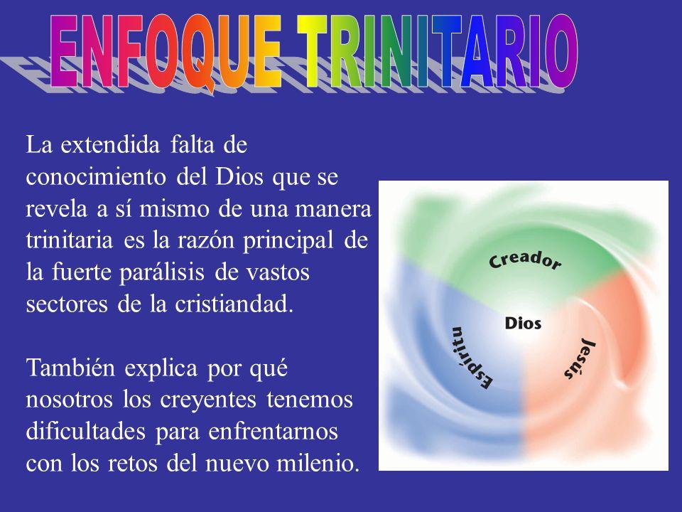 La extendida falta de conocimiento del Dios que se revela a sí mismo de una manera trinitaria es la razón principal de la fuerte parálisis de vastos s