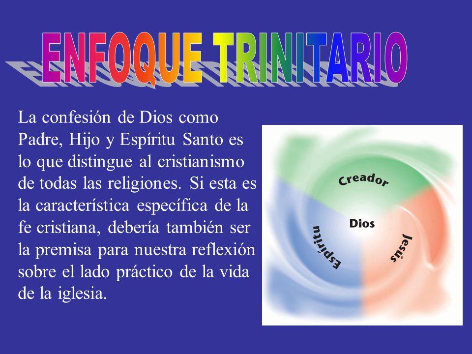 La confesión de Dios como Padre, Hijo y Espíritu Santo es lo que distingue al cristianismo de todas las religiones. Si esta es la característica espec