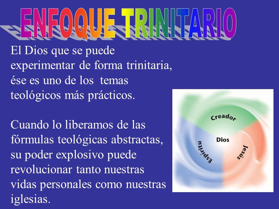 El Dios que se puede experimentar de forma trinitaria, ése es uno de los temas teológicos más prácticos. Cuando lo liberamos de las fórmulas teológica