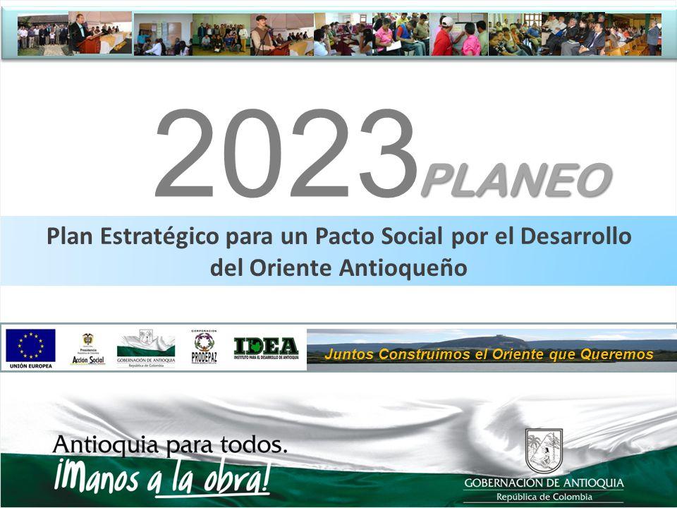 Plan Estratégico para un Pacto Social por el Desarrollo del Oriente Antioqueño el Oriente que Quere Juntos Construimos el Oriente que Queremos 2023 PL