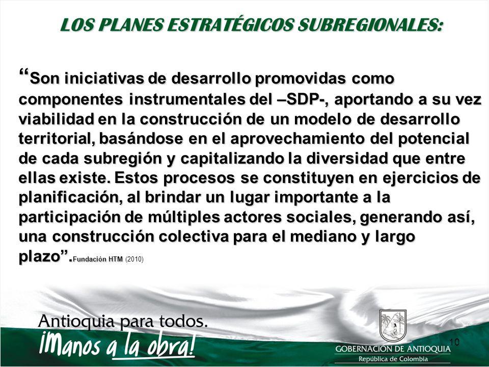 10 LOS PLANES ESTRATÉGICOS SUBREGIONALES: Son iniciativas de desarrollo promovidas como componentes instrumentales del –SDP-, aportando a su vez viabi