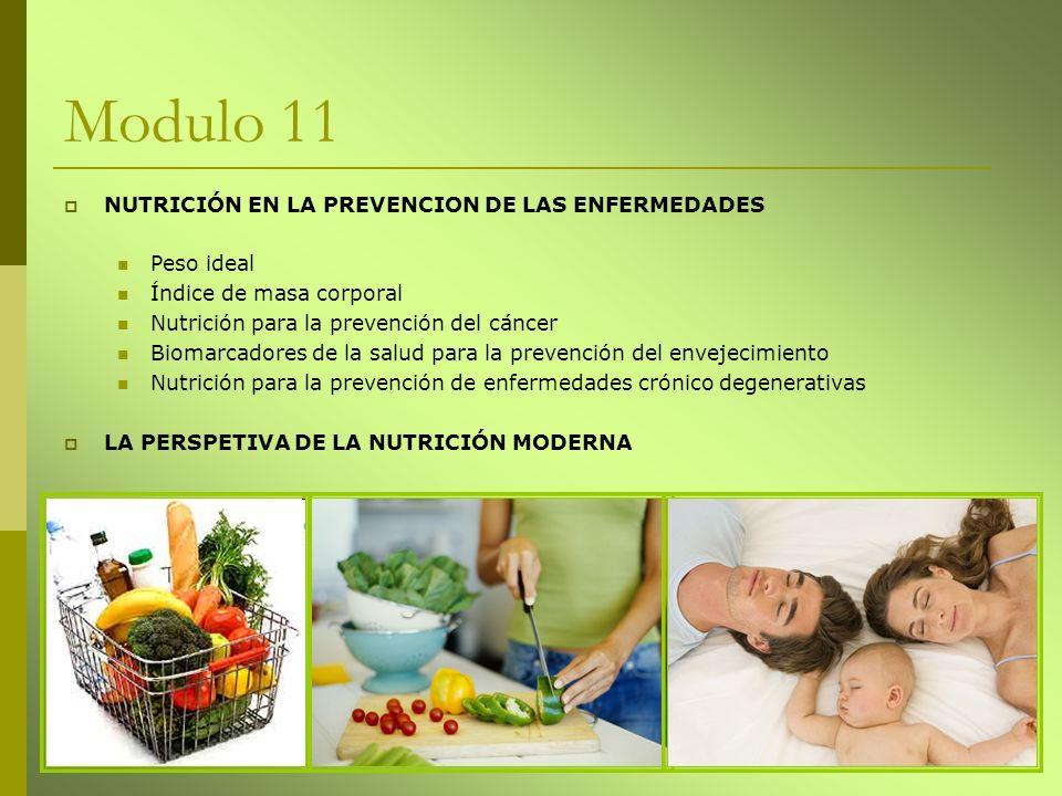 Modulo 11 NUTRICIÓN EN LA PREVENCION DE LAS ENFERMEDADES Peso ideal Índice de masa corporal Nutrición para la prevención del cáncer Biomarcadores de l