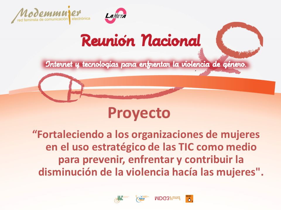 Proyecto Fortaleciendo a los organizaciones de mujeres en el uso estratégico de las TIC como medio para prevenir, enfrentar y contribuir la disminución de la violencia hacía las mujeres .