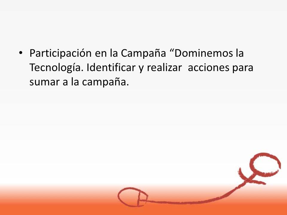 Participación en la Campaña Dominemos la Tecnología. Identificar y realizar acciones para sumar a la campaña.