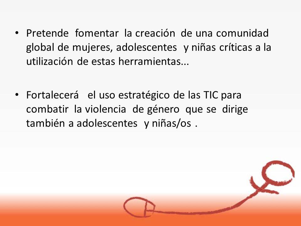 Pretende fomentar la creación de una comunidad global de mujeres, adolescentes y niñas críticas a la utilización de estas herramientas... Fortalecerá
