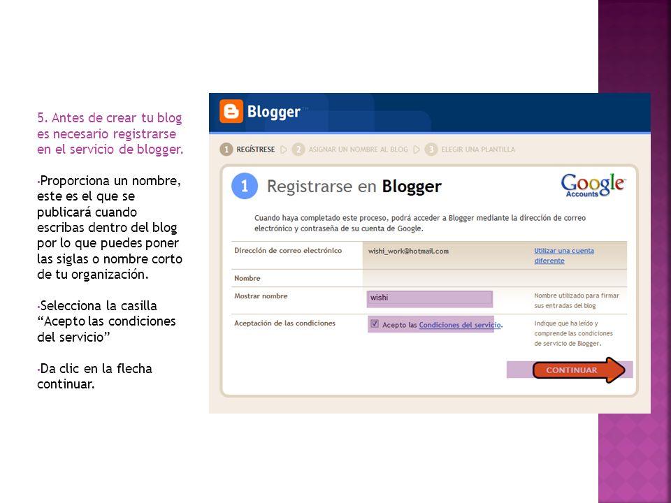 5. Antes de crear tu blog es necesario registrarse en el servicio de blogger. Proporciona un nombre, este es el que se publicará cuando escribas dentr