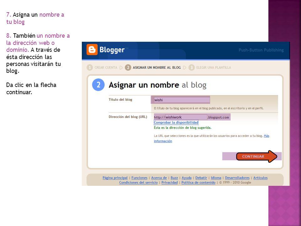 7. Asigna un nombre a tu blog 8. También un nombre a la dirección web o dominio. A través de ésta dirección las personas visitarán tu blog. Da clic en