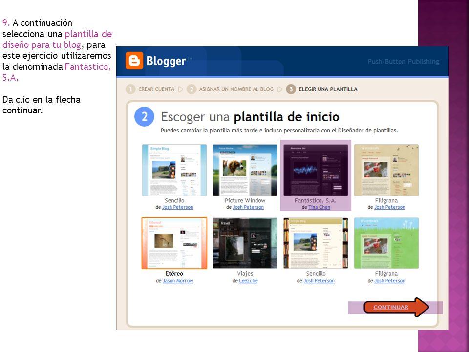 9. A continuación selecciona una plantilla de diseño para tu blog, para este ejercicio utilizaremos la denominada Fantástico, S.A. Da clic en la flech