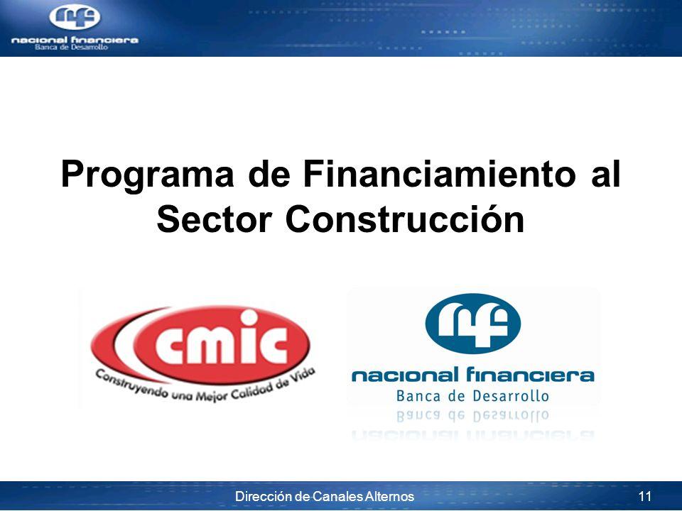 Dirección de Canales Alternos 11 Programa de Financiamiento al Sector Construcción