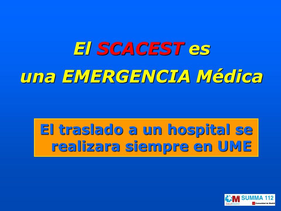 El SCACEST es una EMERGENCIA Médica El traslado a un hospital se realizara siempre en UME