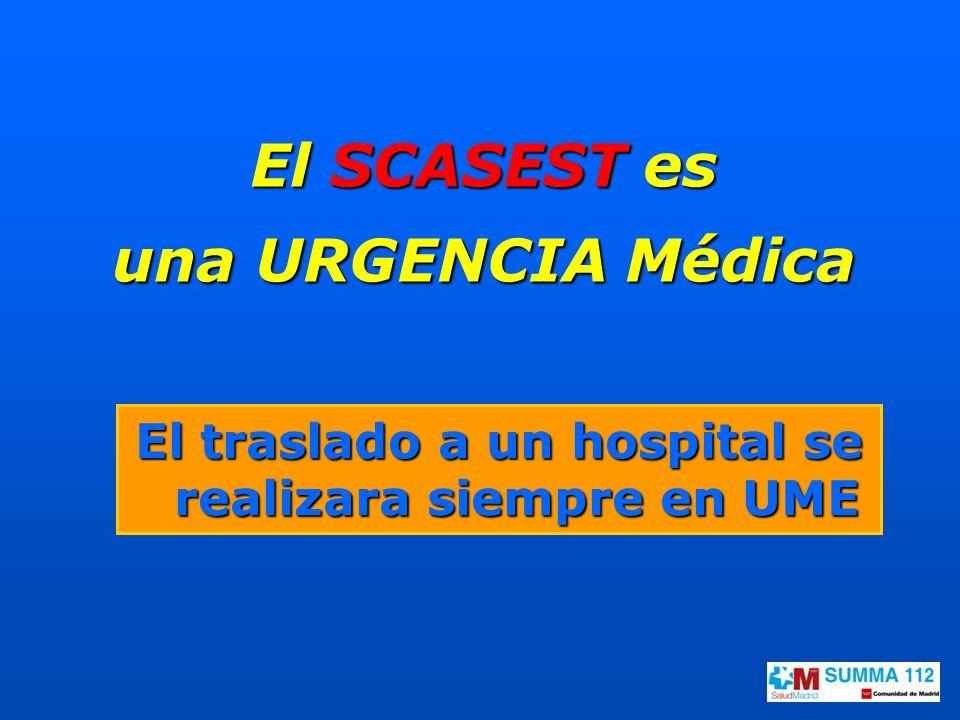 El SCASEST es una URGENCIA Médica El traslado a un hospital se realizara siempre en UME