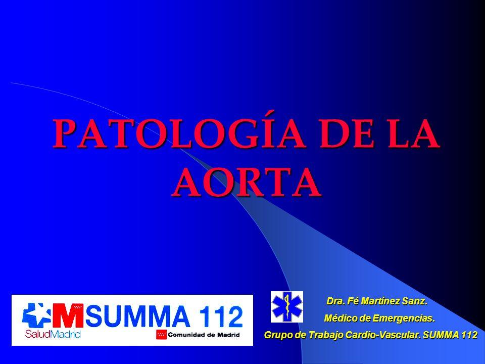 PATOLOGÍA DE LA AORTA Dra. Fé Martínez Sanz. Dra. Fé Martínez Sanz. Médico de Emergencias. Médico de Emergencias. Grupo de Trabajo Cardio-Vascular. SU