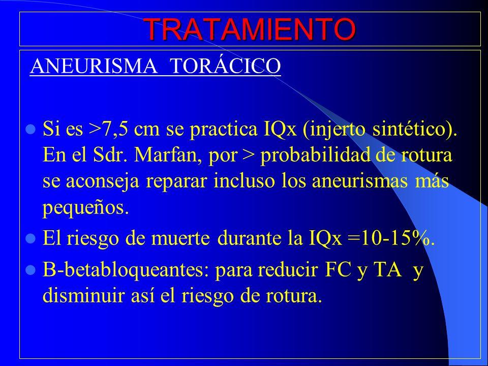 TRATAMIENTO ANEURISMA TORÁCICO Si es >7,5 cm se practica IQx (injerto sintético). En el Sdr. Marfan, por > probabilidad de rotura se aconseja reparar
