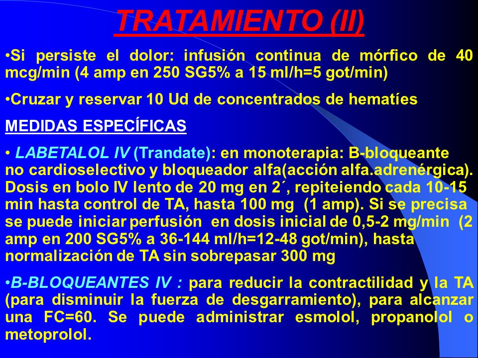 TRATAMIENTO (II) Si persiste el dolor: infusión continua de mórfico de 40 mcg/min (4 amp en 250 SG5% a 15 ml/h=5 got/min) Cruzar y reservar 10 Ud de c