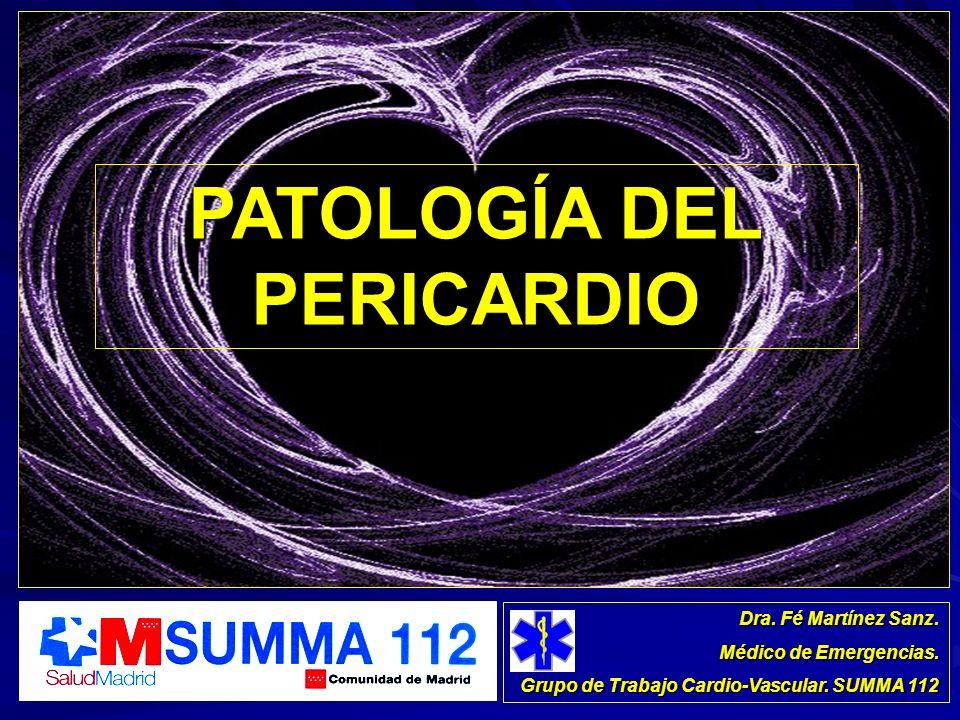 Dra. Fé Martínez Sanz. Médico de Emergencias. Grupo de Trabajo Cardio-Vascular. SUMMA 112 PATOLOGÍA DEL PERICARDIO