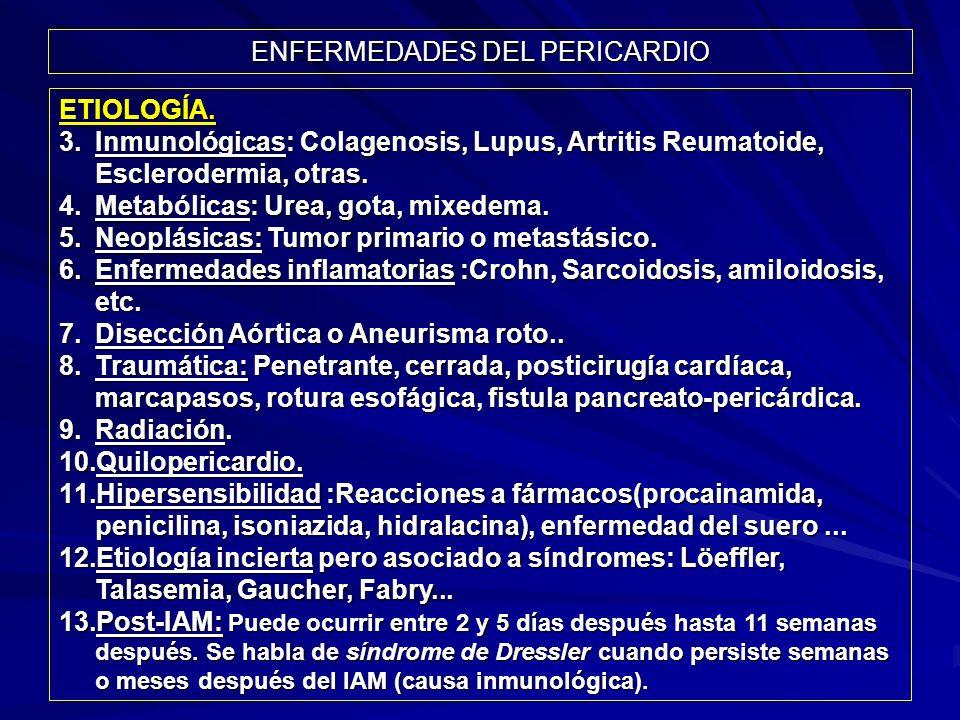 ENFERMEDADES DEL PERICARDIO ETIOLOGÍA. 3.Inmunológicas: Colagenosis, Lupus, Artritis Reumatoide, Esclerodermia, otras. 4.Metabólicas: Urea, gota, mixe