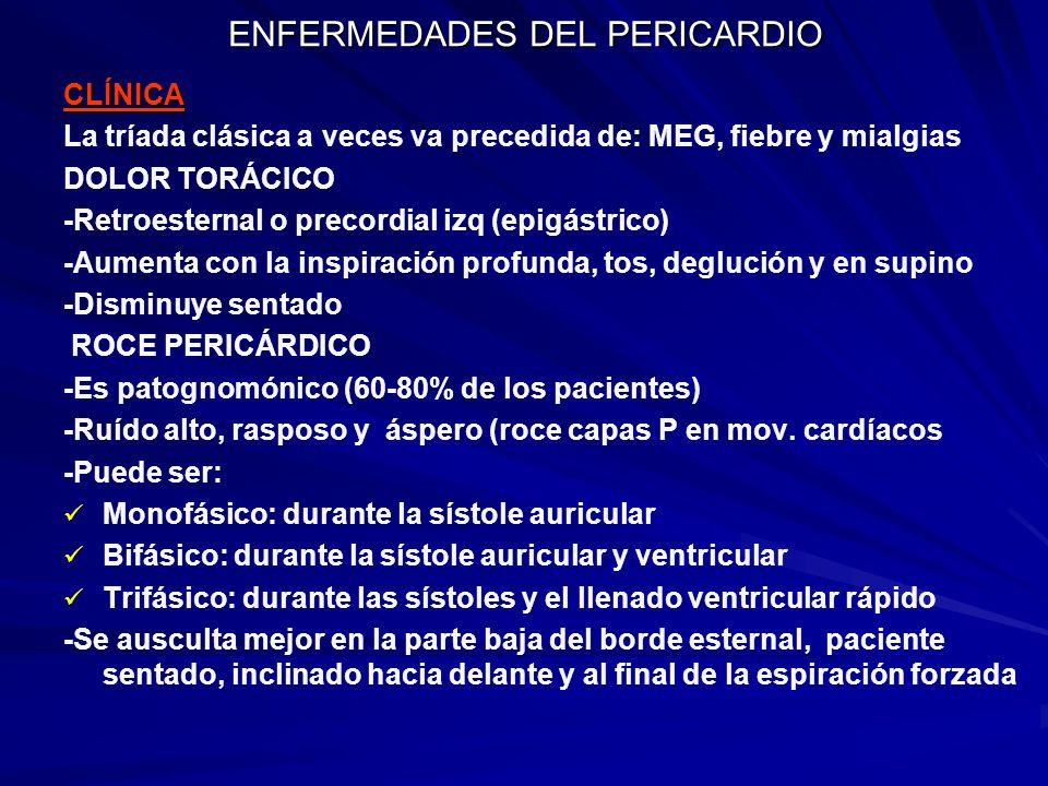 ENFERMEDADES DEL PERICARDIO CLÍNICA La tríada clásica a veces va precedida de: MEG, fiebre y mialgias DOLOR TORÁCICO -Retroesternal o precordial izq (
