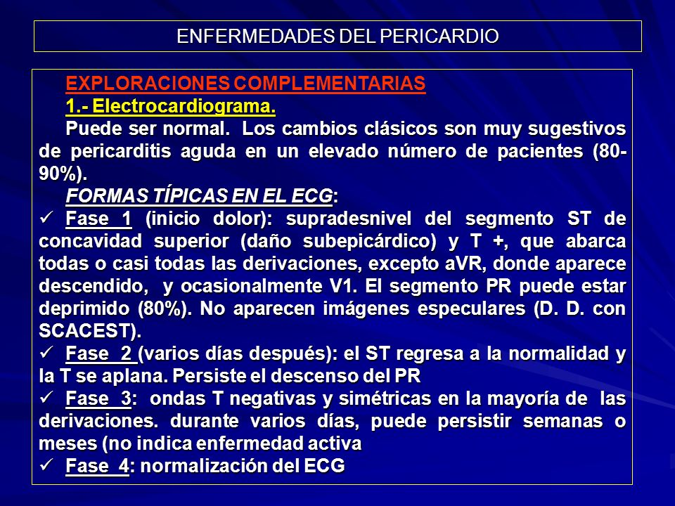 ENFERMEDADES DEL PERICARDIO EXPLORACIONES COMPLEMENTARIAS 1.- Electrocardiograma. Puede ser normal. Los cambios clásicos son muy sugestivos de pericar