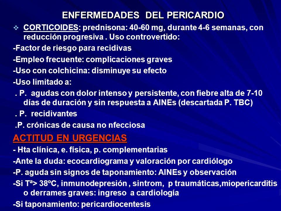 ENFERMEDADES DEL PERICARDIO CORTICOIDES: prednisona: 40-60 mg, durante 4-6 semanas, con reducción progresiva. Uso controvertido: -Factor de riesgo par