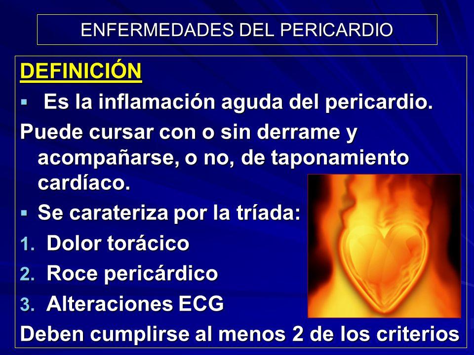 ENFERMEDADES DEL PERICARDIO DEFINICIÓN Es la inflamación aguda del pericardio. Es la inflamación aguda del pericardio. Puede cursar con o sin derrame