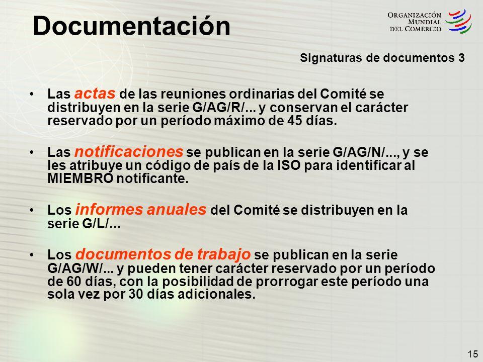 Documentación 15 Las actas de las reuniones ordinarias del Comité se distribuyen en la serie G/AG/R/... y conservan el carácter reservado por un perío