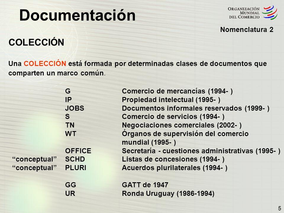 Documentación 5 Nomenclatura 2 COLECCIÓN Una COLECCIÓN está formada por determinadas clases de documentos que comparten un marco común. G Comercio de